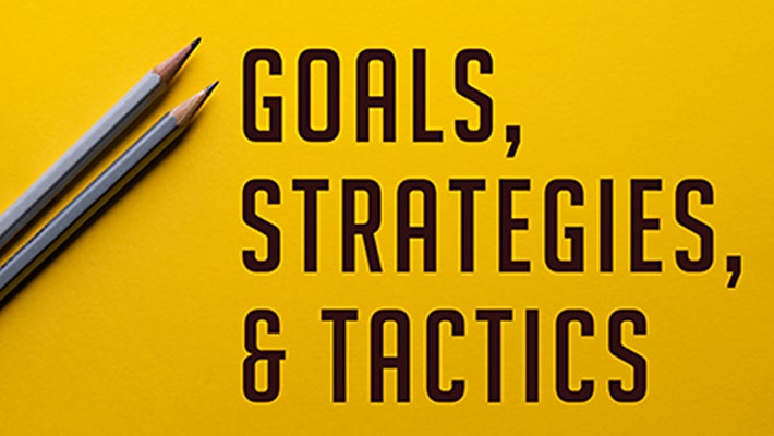 Goals Strategies & Tactics